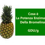 La Potenza della Bromelina espressa in GDU/g