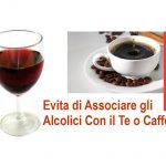L'Alcool Non Va Associato al Te e Caffè