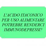 Acido Itaconico negli alimenti ed Immunodepressione.